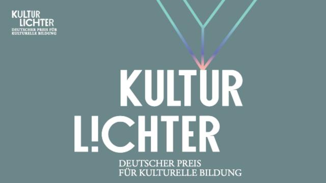 KULTURLICHTER – Deutscher Preis für kulturelle Bildung